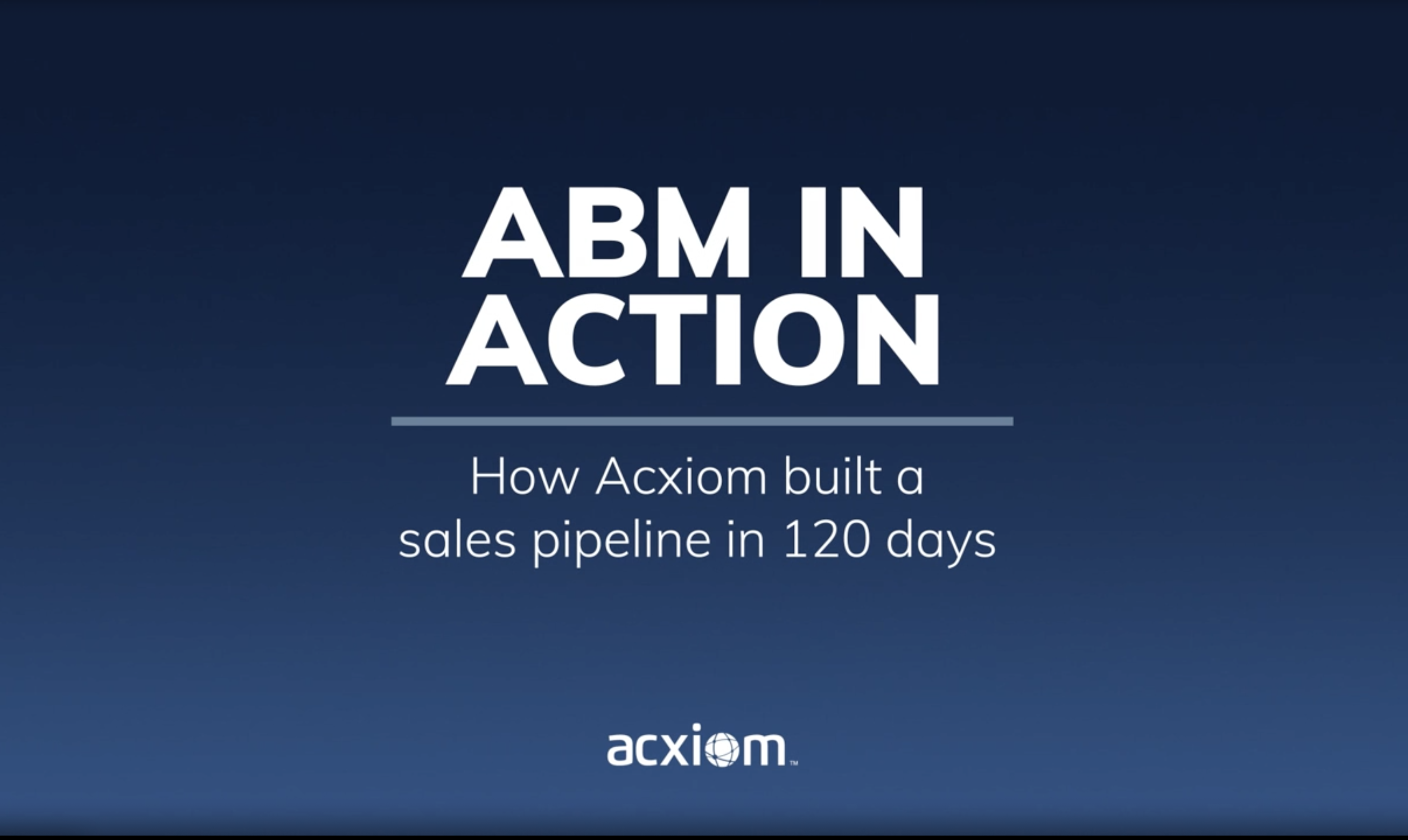 ABM Case Study: Watch How Acxiom Created a £1.5m Pipeline in 120 Days