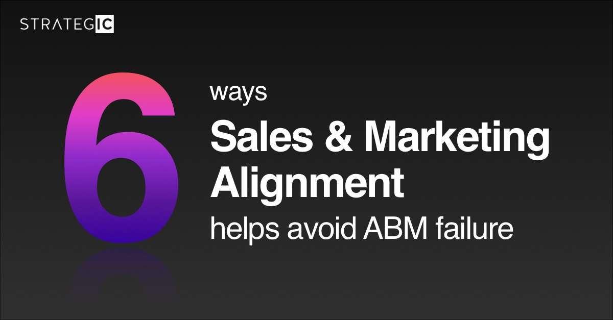 6 Ways Sales and Marketing Alignment Helps Avoid ABM Failure